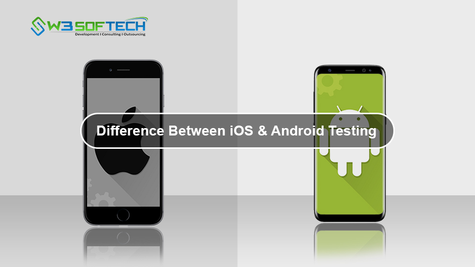 Difference Between iOS and Android Testing - W3Softech